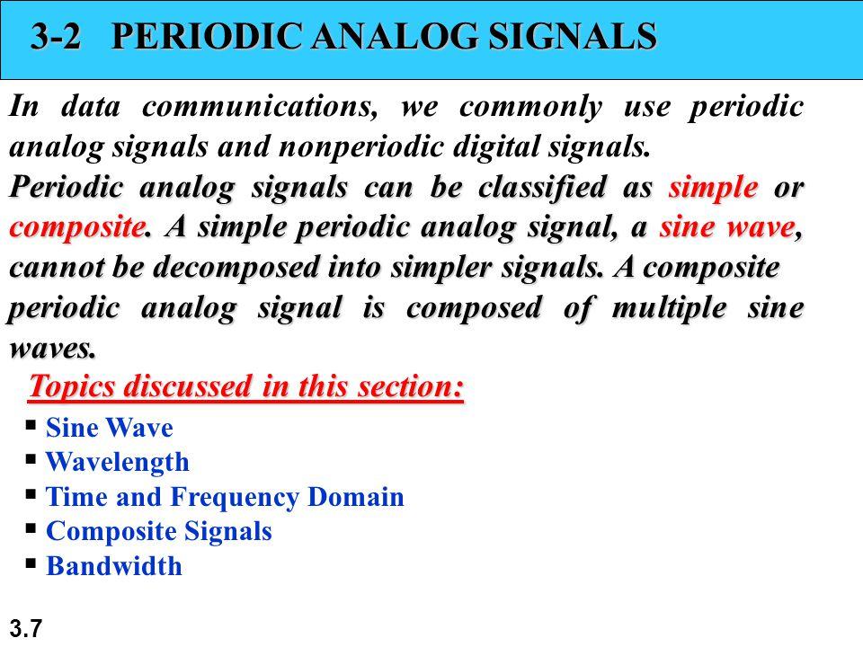 3.7 3-2 PERIODIC ANALOG SIGNALS In data communications, we commonly use periodic analog signals and nonperiodic digital signals. Periodic analog signa