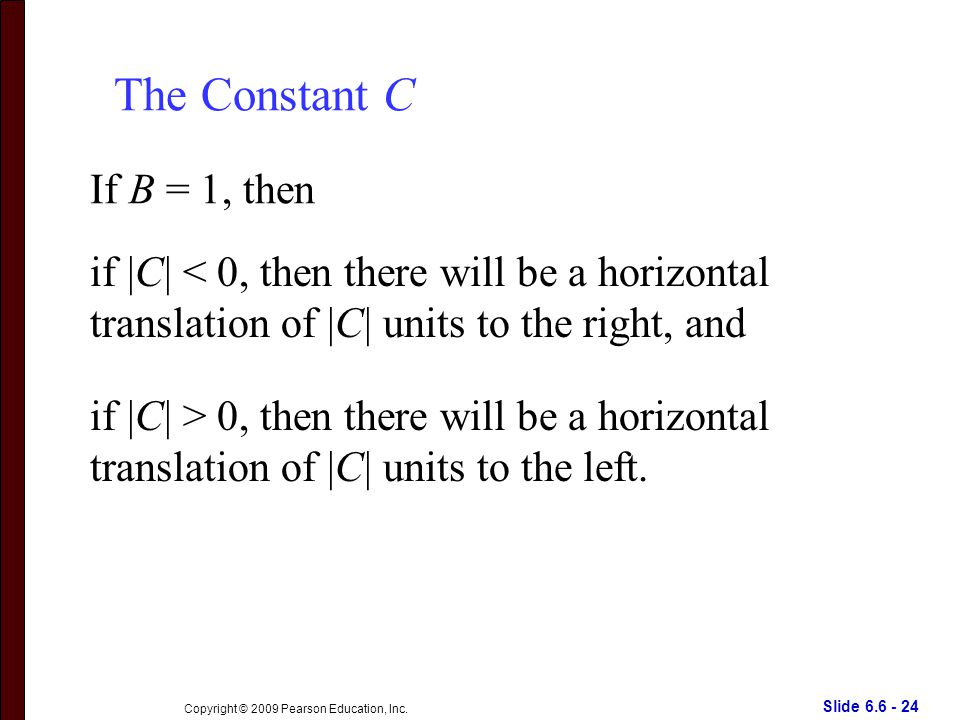 Slide 6.6 - 24 Copyright © 2009 Pearson Education, Inc.