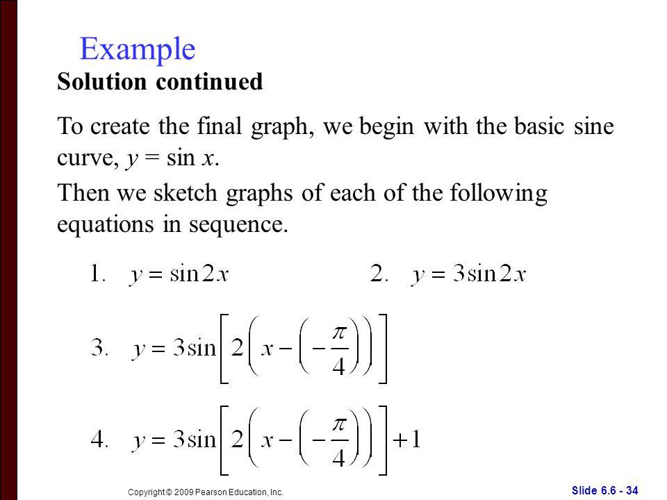 Slide 6.6 - 34 Copyright © 2009 Pearson Education, Inc.