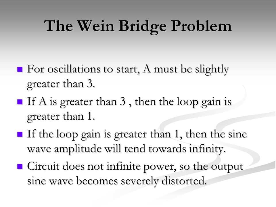 The Wein Bridge Problem For oscillations to start, A must be slightly greater than 3.