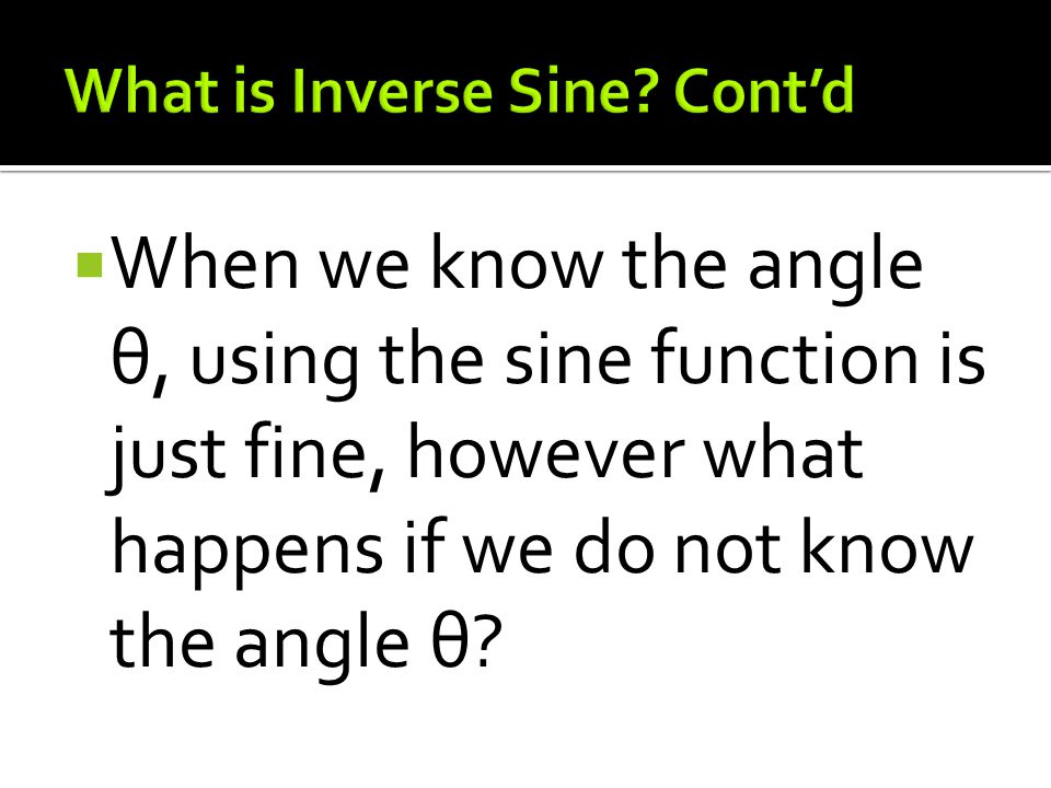  When we know the angle θ, using the sine function is just fine, however what happens if we do not know the angle θ