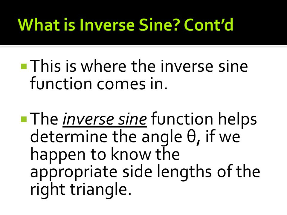  This is where the inverse sine function comes in.