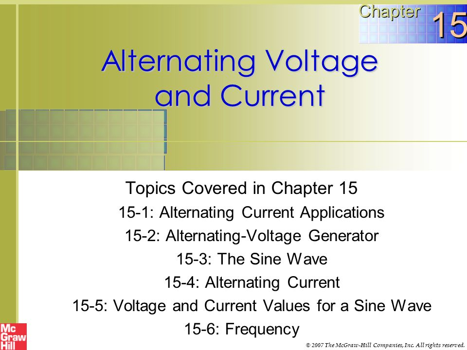 Alternating Voltage and Current Topics Covered in Chapter 15 15-1: Alternating Current Applications 15-2: Alternating-Voltage Generator 15-3: The Sine