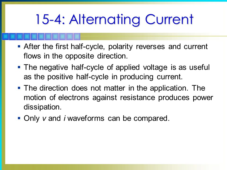 15-4: Alternating Current  After the first half-cycle, polarity reverses and current flows in the opposite direction.  The negative half-cycle of ap