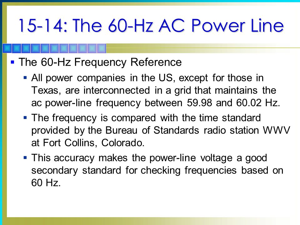 15-14: The 60-Hz AC Power Line  The 60-Hz Frequency Reference  All power companies in the US, except for those in Texas, are interconnected in a gri