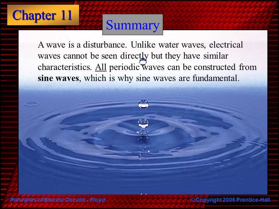 Principles of Electric Circuits - Floyd© Copyright 2006 Prentice-Hall Chapter 11 For some purposes, the average value (actually the half- wave average) is used to specify the voltage or current.