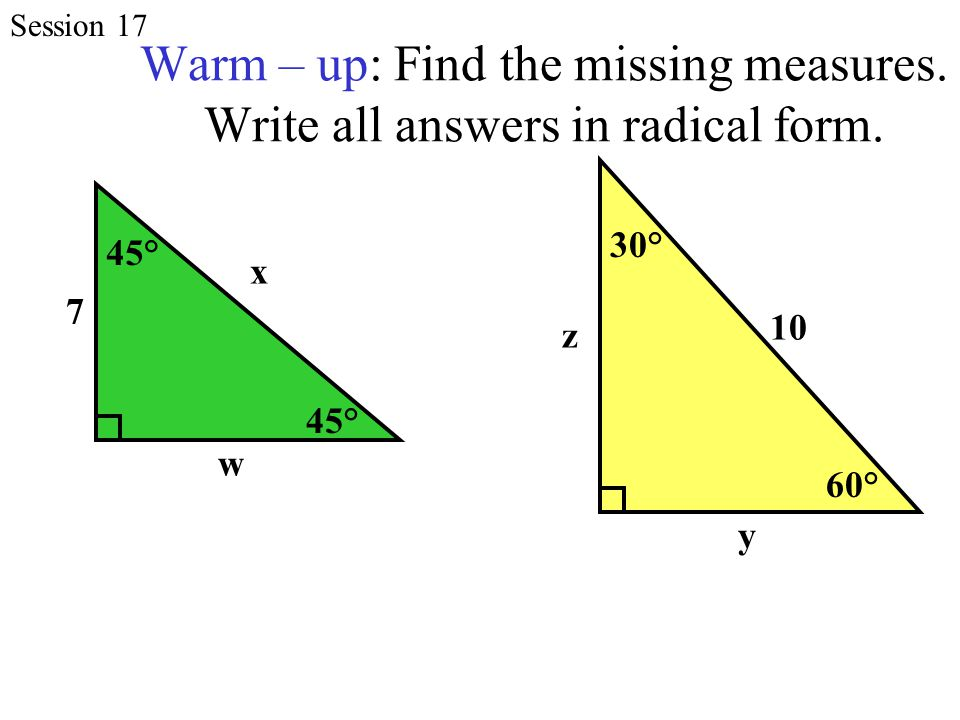 Warm – up: Find the missing measures. Write all answers in radical form.