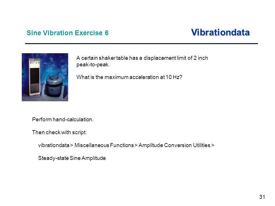 31 Sine Vibration Exercise 6 Vibrationdata A certain shaker table has a displacement limit of 2 inch peak-to-peak.