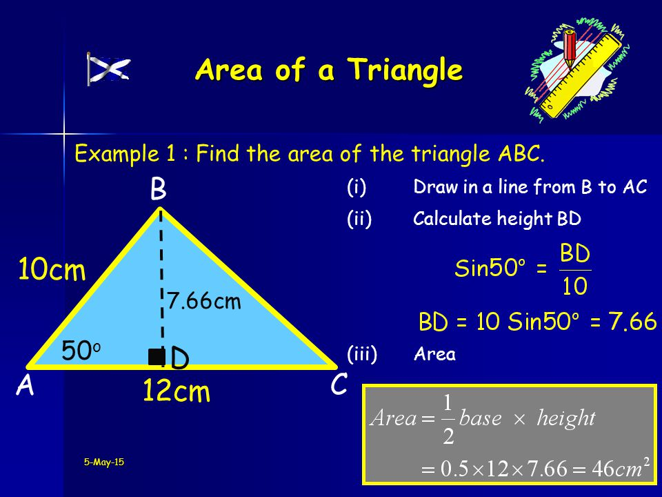 5-May-15 Area of a Triangle A B 12cm C 10cm Example 1 : Find the area of the triangle ABC.