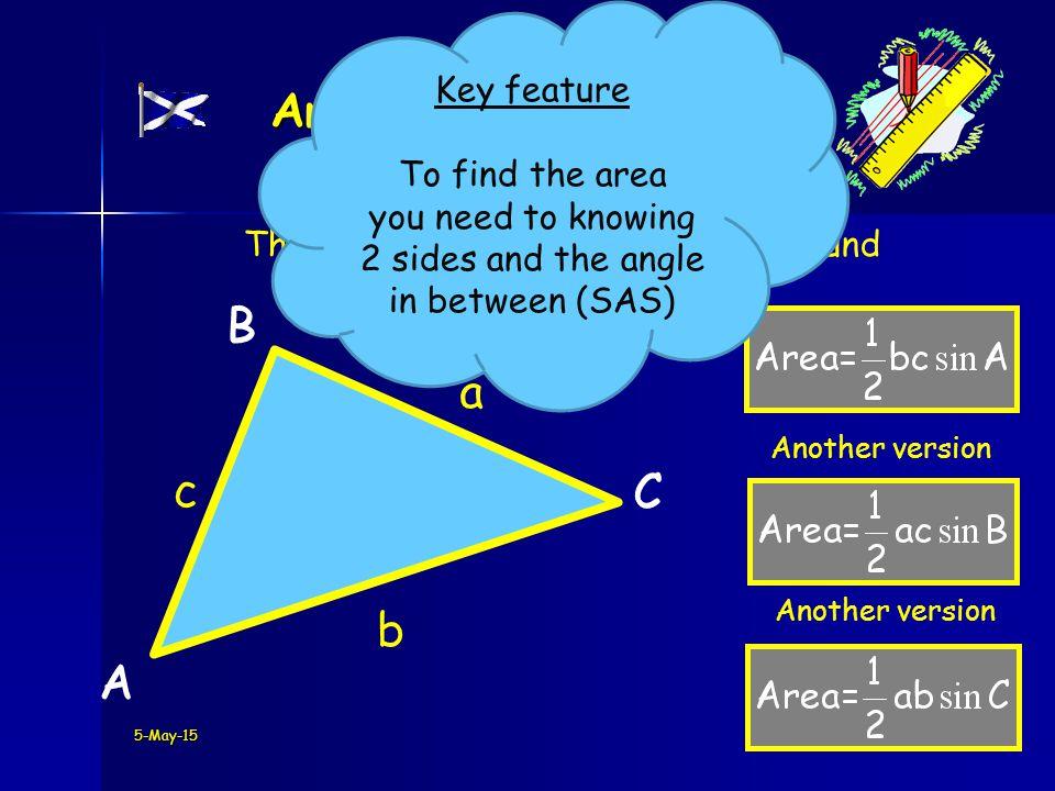 5-May-15 Area of ANY Triangle A B C A a B b C c The area of ANY triangle can be found by the following formula.