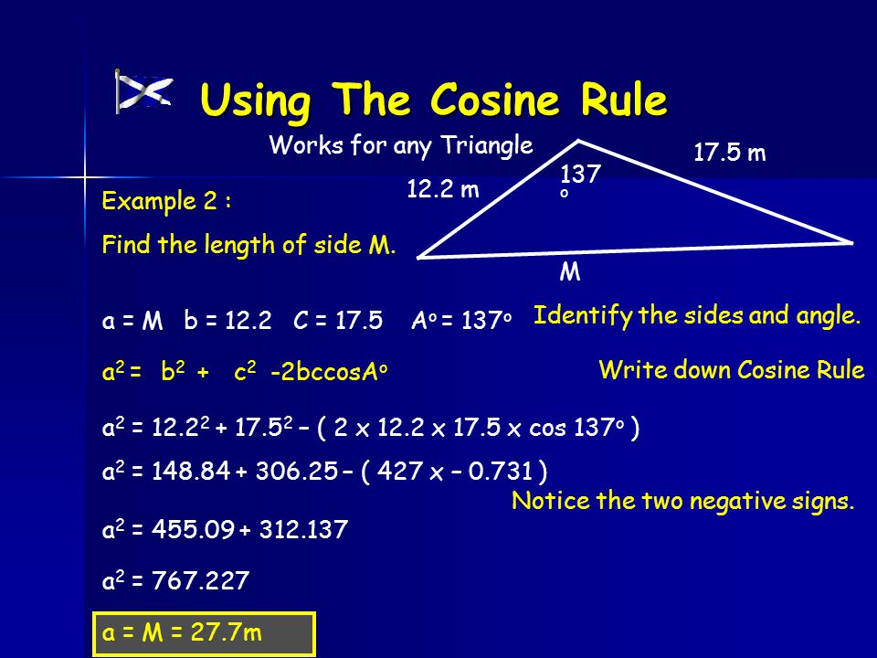 Example 2 : Find the length of side M.137 o 17.5 m 12.2 m M Identify the sides and angle.
