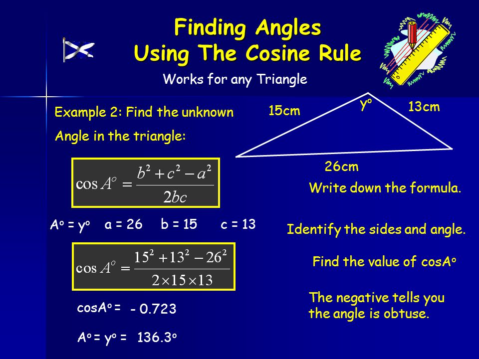 Example 2: Find the unknown Angle in the triangle: 26cm 15cm 13cm yoyo Write down the formula.