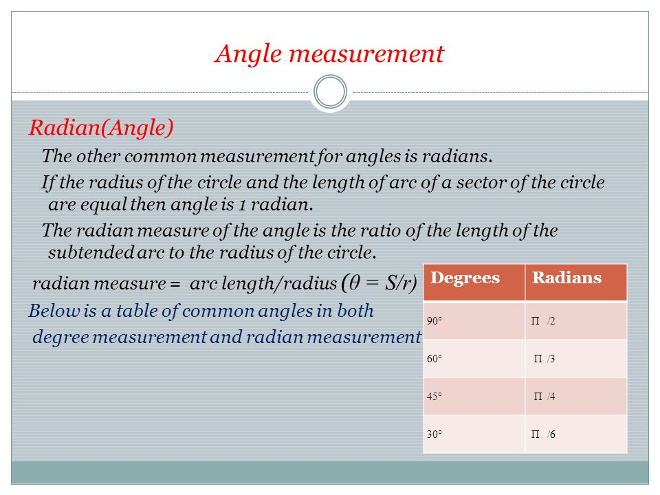 Angle measurement The concept of angle is one of the most important concepts in geometry and the subject of trigonometry is based on the measurement of angles.