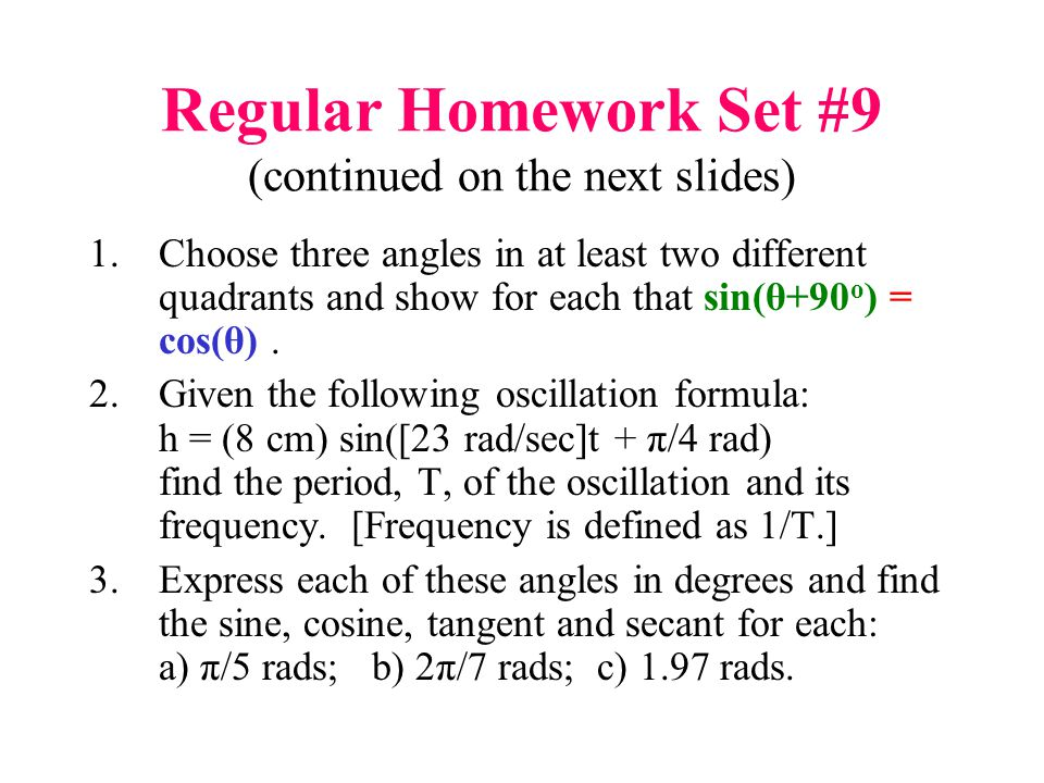 Regular Homework Set #9 (continued on the next slides) 1.Choose three angles in at least two different quadrants and show for each that sin(θ+90 o ) = cos(θ).