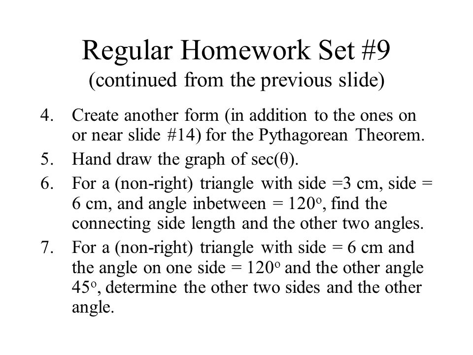 Regular Homework Set #9 (continued from the previous slide) 4.Create another form (in addition to the ones on or near slide #14) for the Pythagorean Theorem.