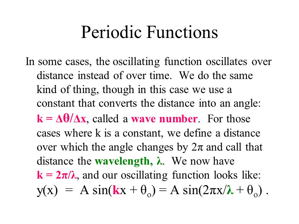 Periodic Functions In some cases, the oscillating function oscillates over distance instead of over time.