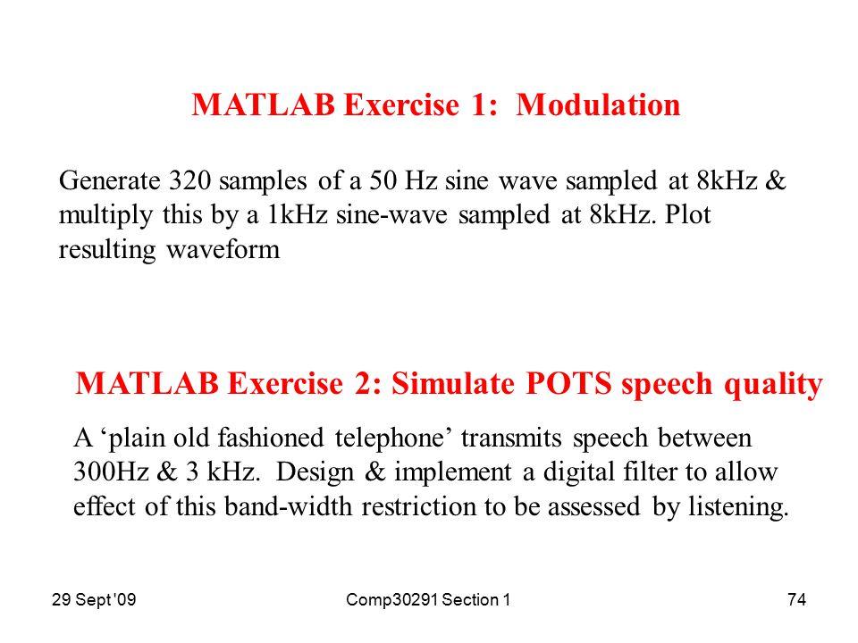 29 Sept 09Comp30291 Section 173 for n=1:10000 Outsin(n) = 2*Insin(n); end; for n=1:10000 Outsin(n)=abs(Insin(n)); end; Outsin = abs(Insin); Outsin = 2*Insin; Using MATLAB more efficiently SlowFaster