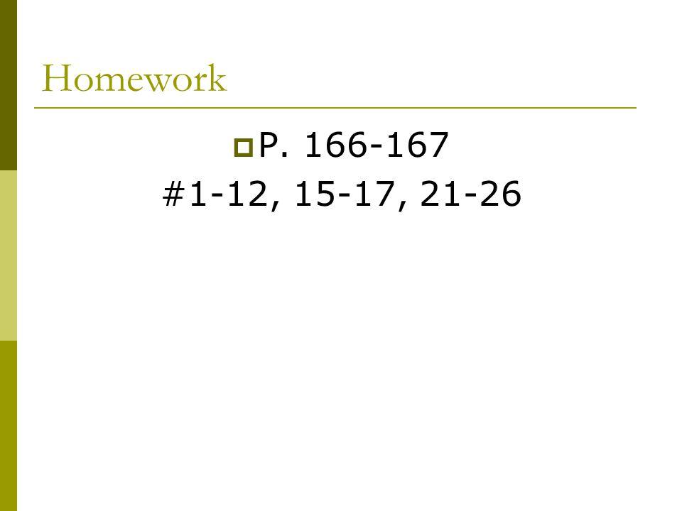 Homework  P. 166-167 #1-12, 15-17, 21-26