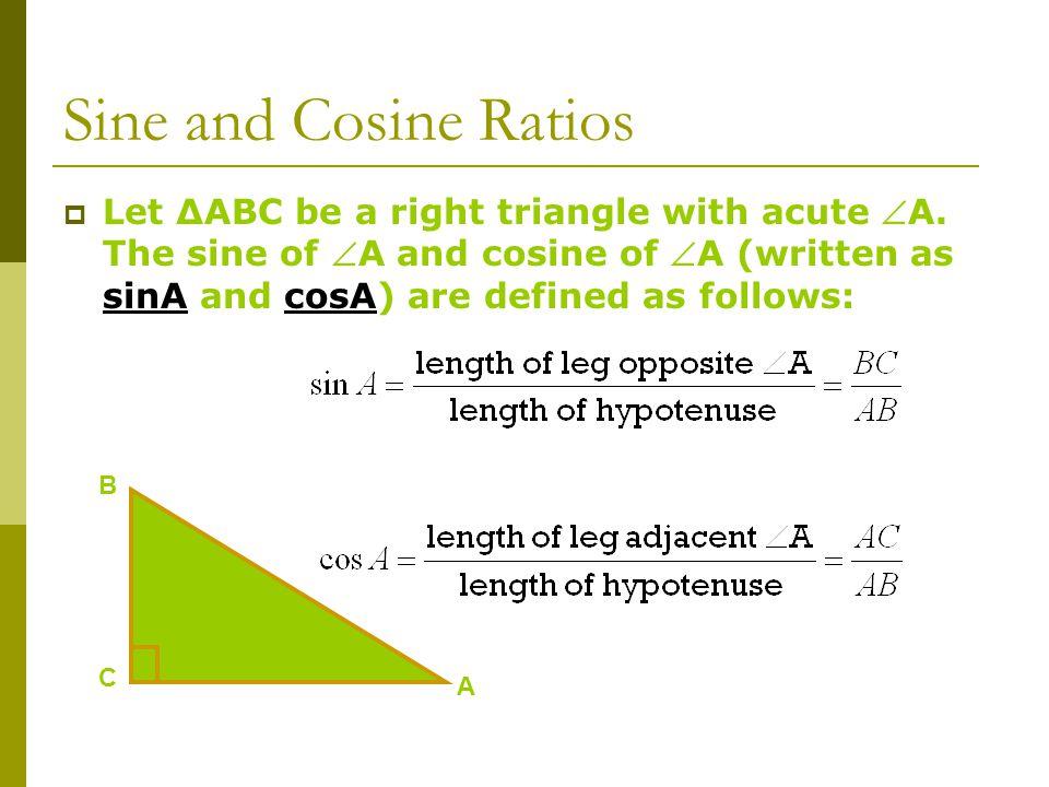 Sine and Cosine Ratios OPPOSITE HYPOTENUSE ADJACENT HYPOTENUSE