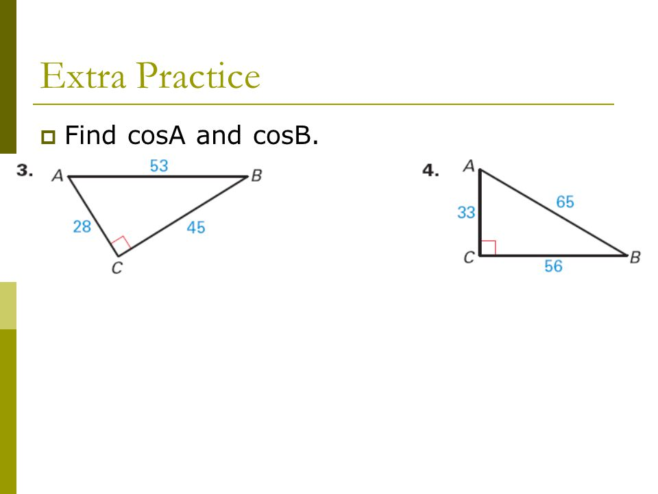 Find side lengths using SINE and COSINE  Find x. Round to the nearest tenth.