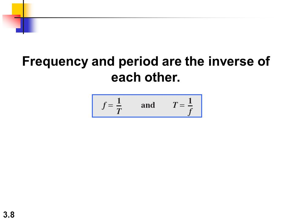 3.8 Frequency and period are the inverse of each other.