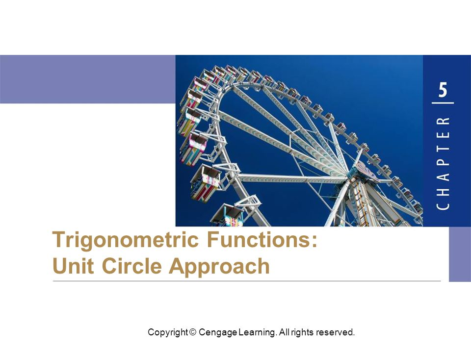 Copyright © Cengage Learning. All rights reserved. Trigonometric Functions: Unit Circle Approach
