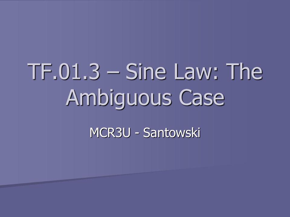 TF.01.3 – Sine Law: The Ambiguous Case MCR3U - Santowski