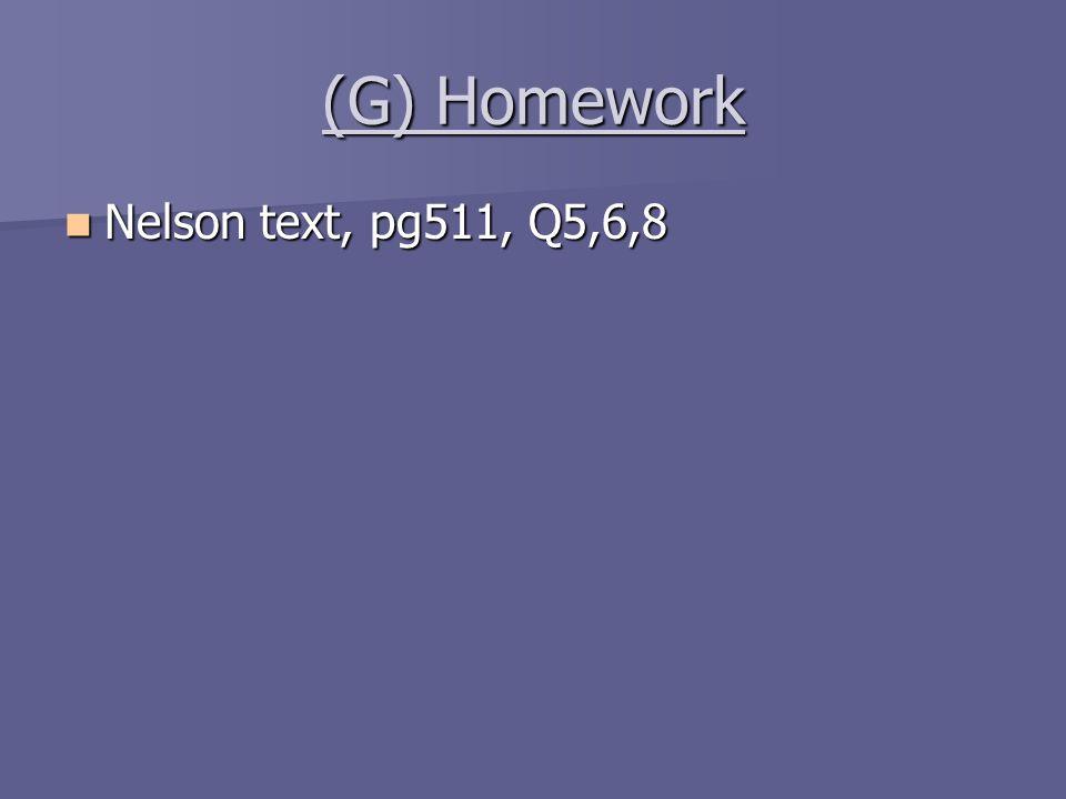 (G) Homework Nelson text, pg511, Q5,6,8 Nelson text, pg511, Q5,6,8