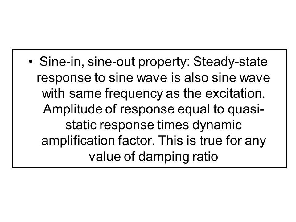 Sine-in, sine-out property: Steady-state response to sine wave is also sine wave with same frequency as the excitation. Amplitude of response equal to
