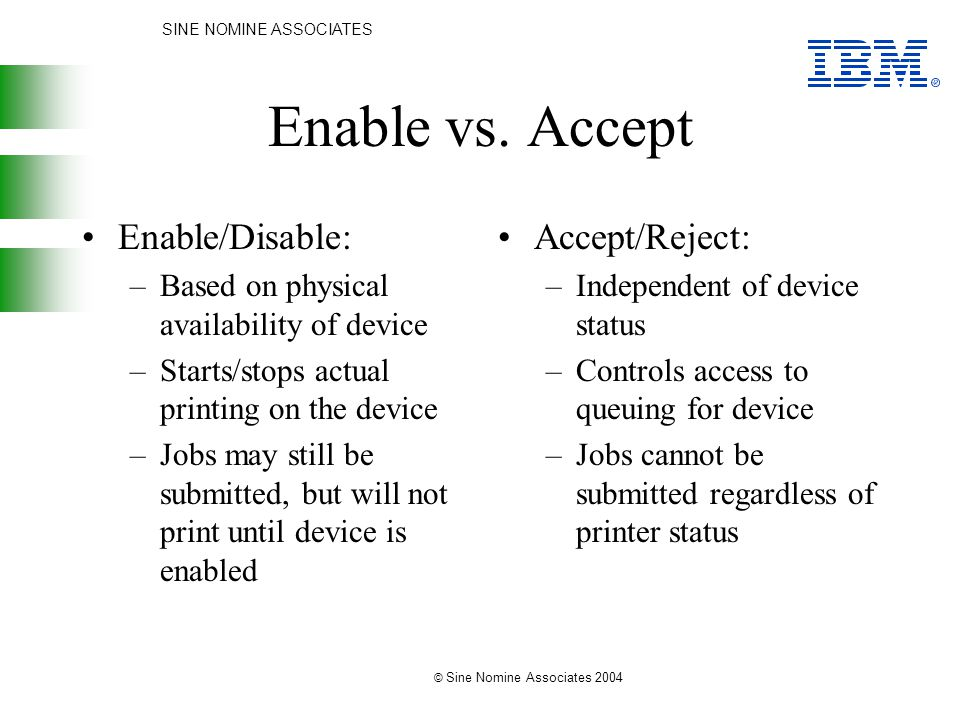 SINE NOMINE ASSOCIATES © Sine Nomine Associates 2004 Enable vs. Accept Enable/Disable: –Based on physical availability of device –Starts/stops actual