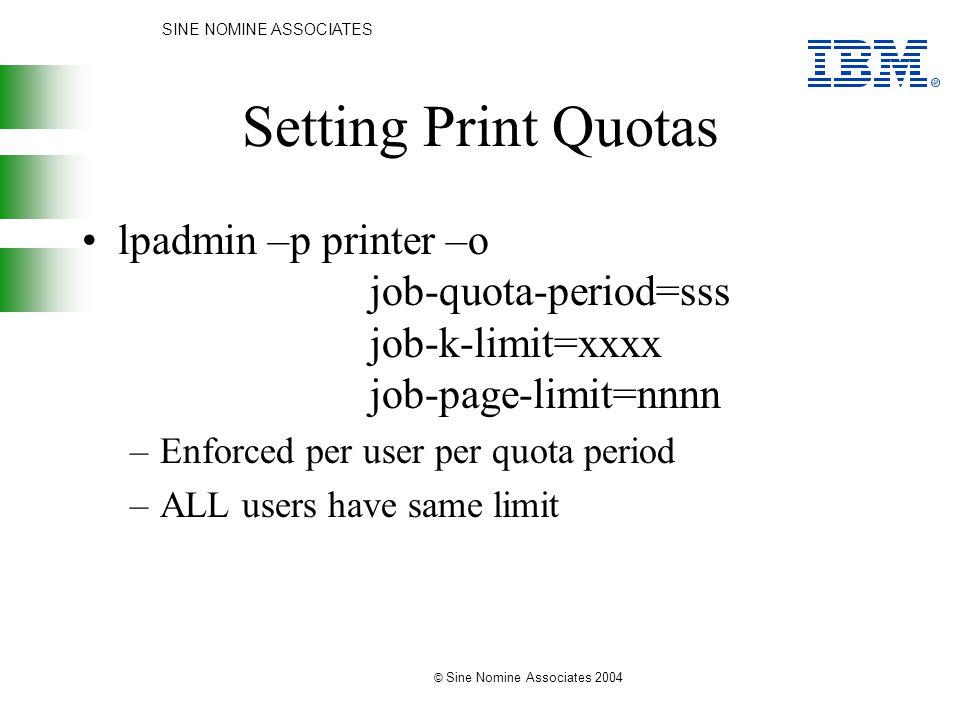 SINE NOMINE ASSOCIATES © Sine Nomine Associates 2004 Setting Print Quotas lpadmin –p printer –o job-quota-period=sss job-k-limit=xxxx job-page-limit=n