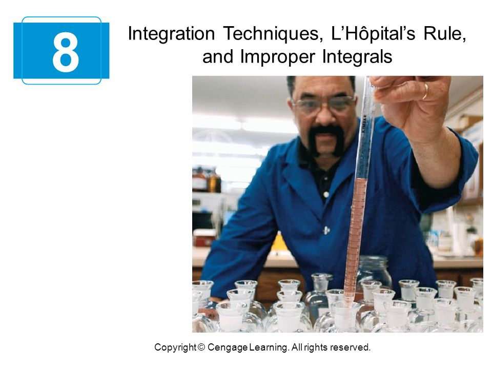 Integration Techniques, L'Hôpital's Rule, and Improper Integrals 8 Copyright © Cengage Learning.