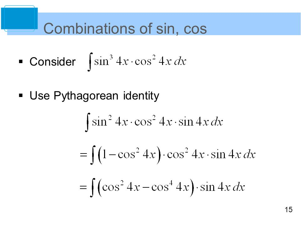 15 Combinations of sin, cos  Consider  Use Pythagorean identity