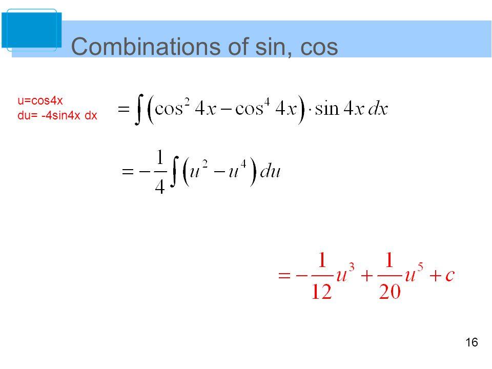 16 Combinations of sin, cos u=cos4x du= -4sin4x dx