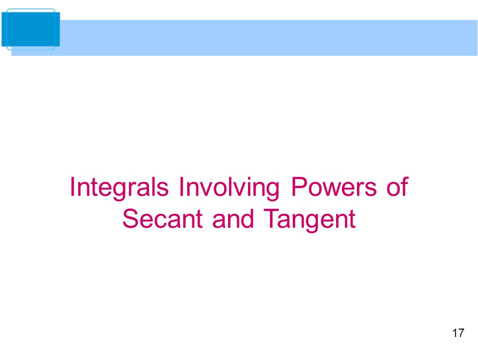 17 Integrals Involving Powers of Secant and Tangent