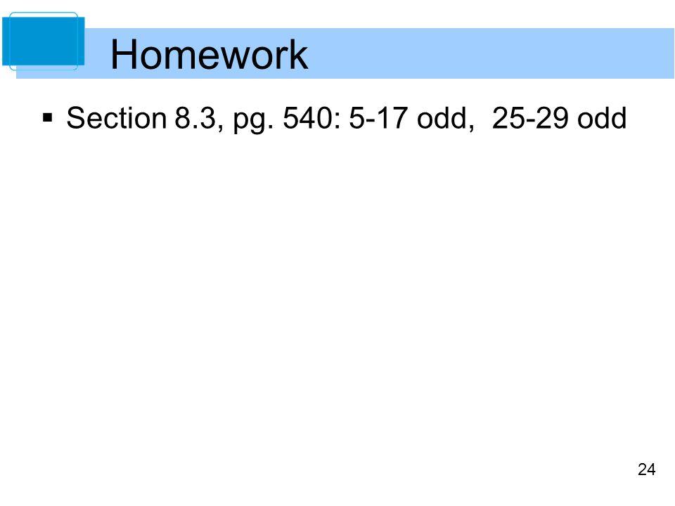24 Homework  Section 8.3, pg. 540: 5-17 odd, 25-29 odd