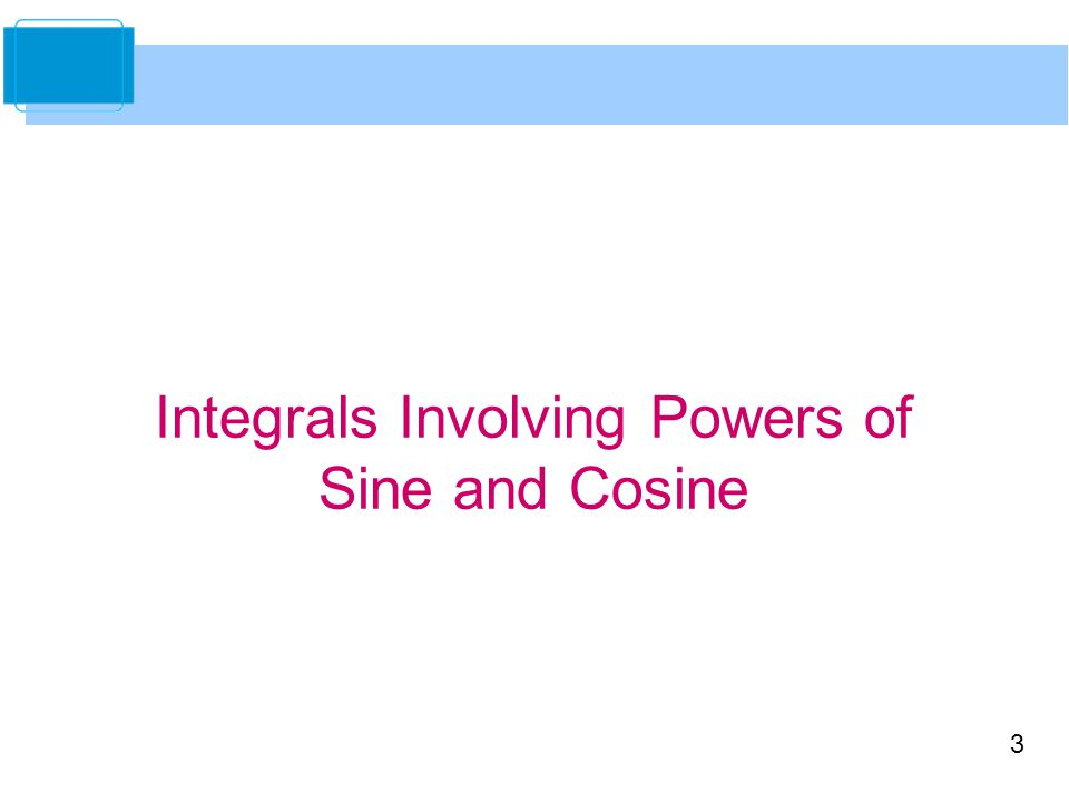 3 Integrals Involving Powers of Sine and Cosine