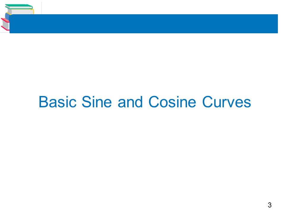 4 The graph of the sine function is a sine curve.