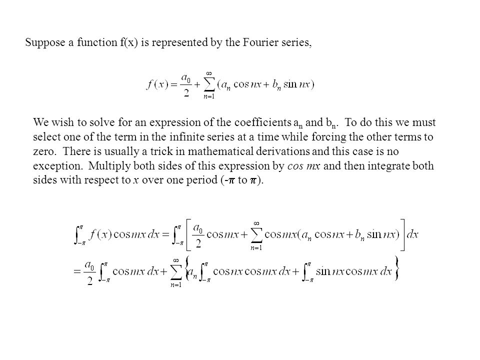 Suppose a function f(x) is represented by the Fourier series, We wish to solve for an expression of the coefficients a n and b n.