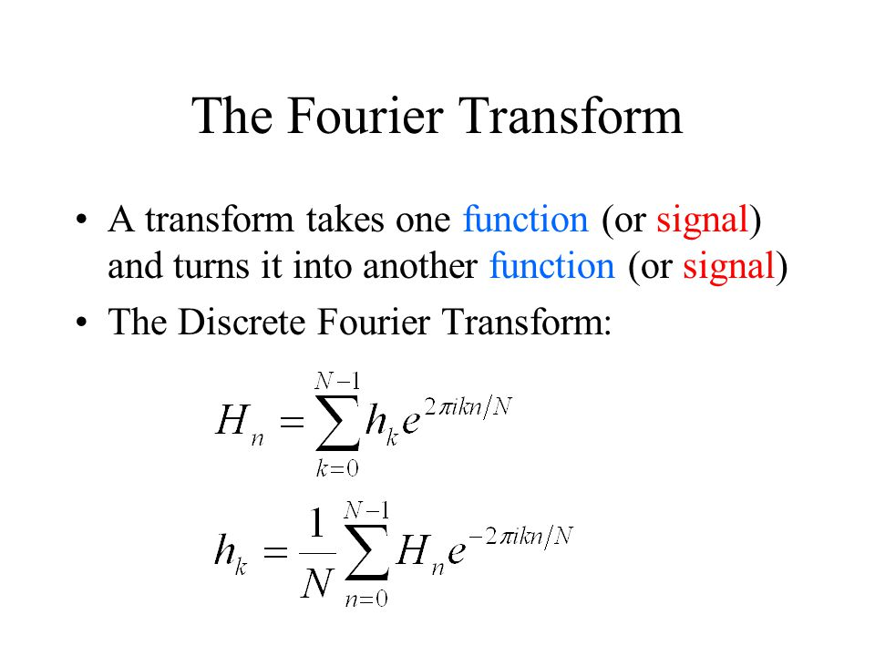 A transform takes one function (or signal) and turns it into another function (or signal) The Discrete Fourier Transform: The Fourier Transform