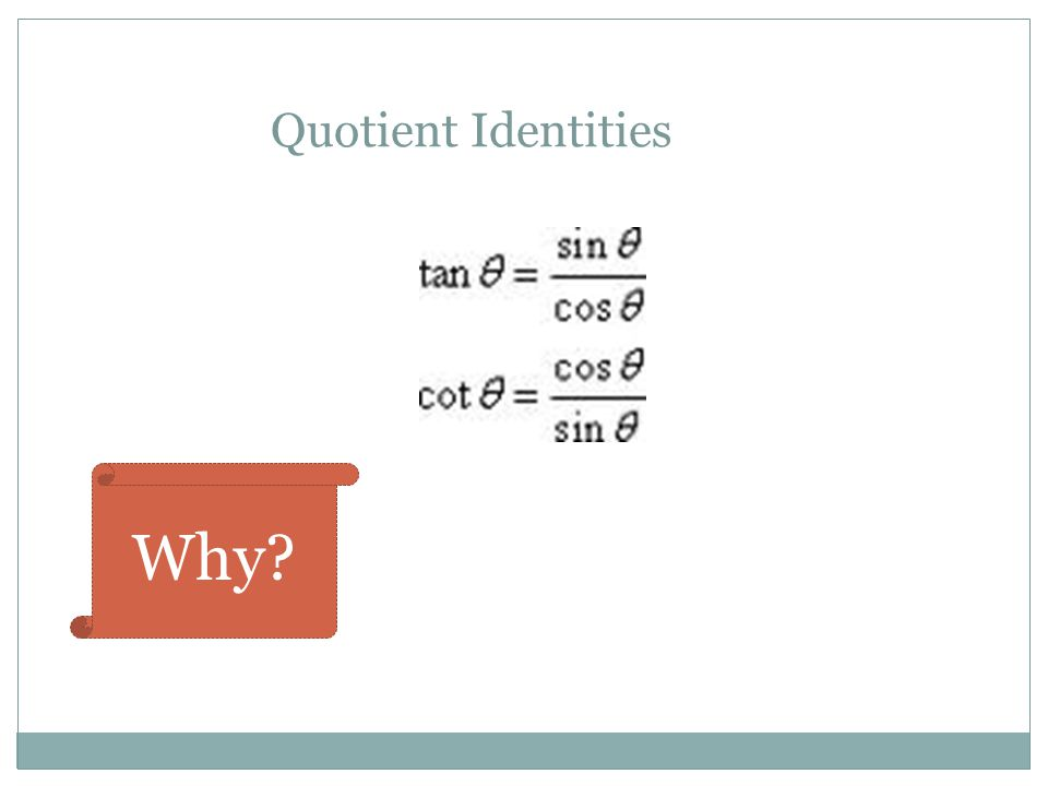 Quotient Identities Why?