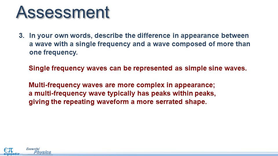 Single frequency waves can be represented as simple sine waves. Multi-frequency waves are more complex in appearance; a multi-frequency wave typically