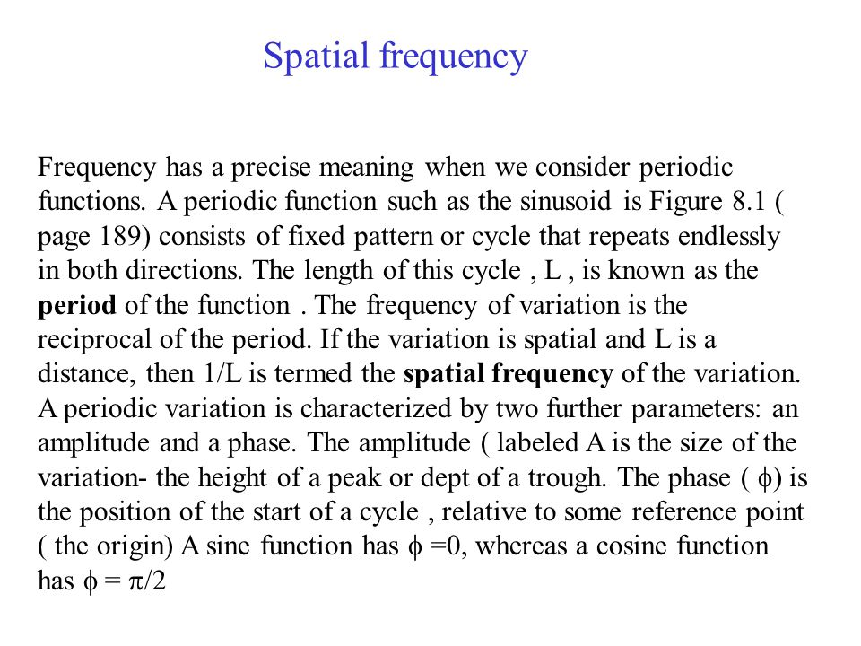 Spatial frequency Frequency has a precise meaning when we consider periodic functions.