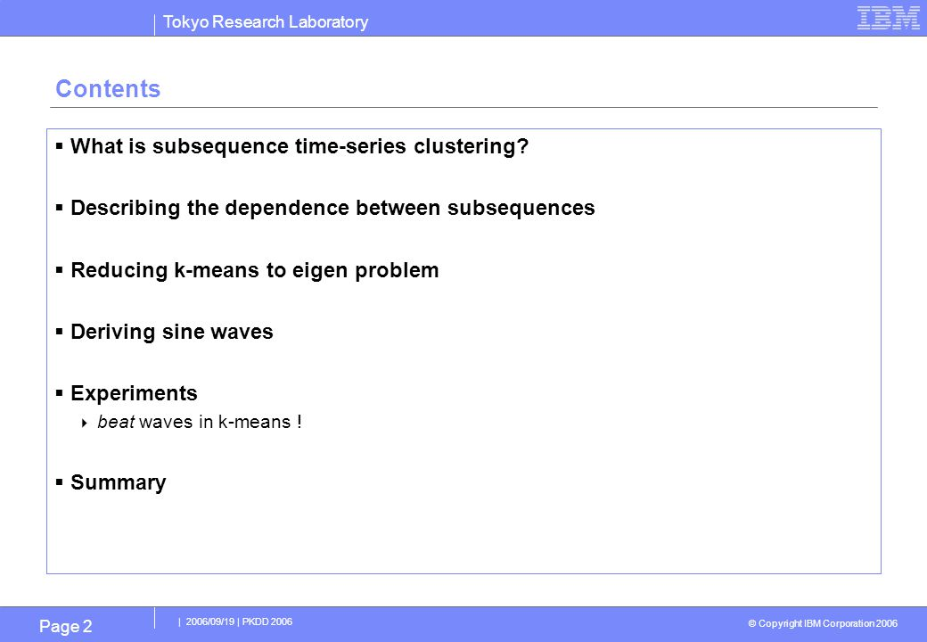 Tokyo Research Laboratory © Copyright IBM Corporation 2006 | 2006/09/19 | PKDD 2006 Page 3 What is subsequence time-series clustering (STSC)?