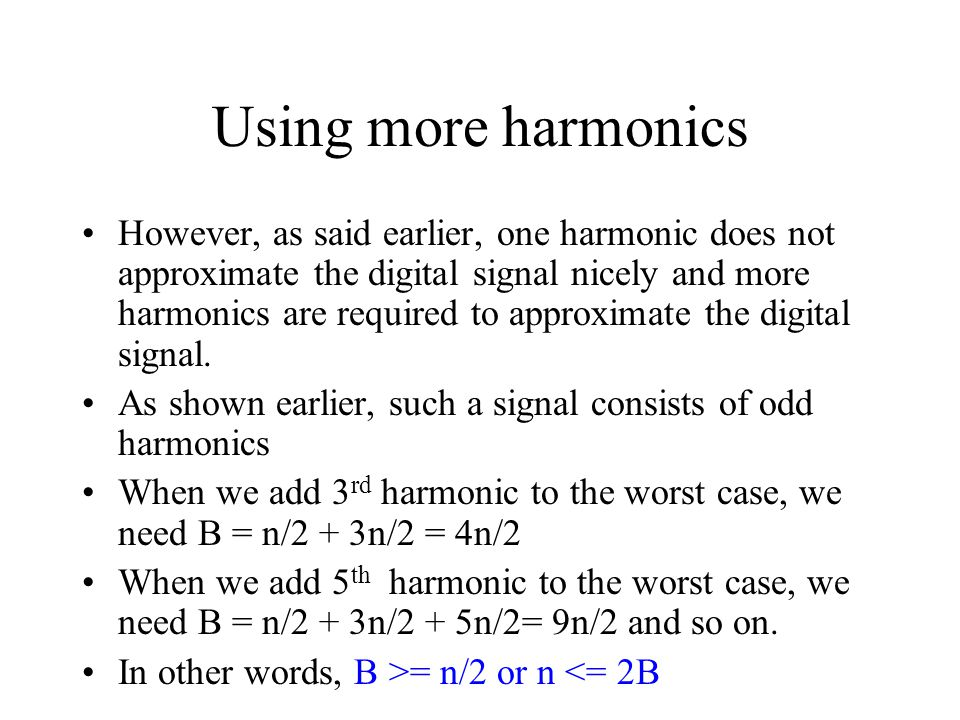 Using more harmonics However, as said earlier, one harmonic does not approximate the digital signal nicely and more harmonics are required to approxim