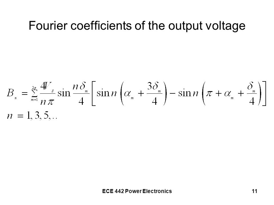 ECE 442 Power Electronics11 Fourier coefficients of the output voltage