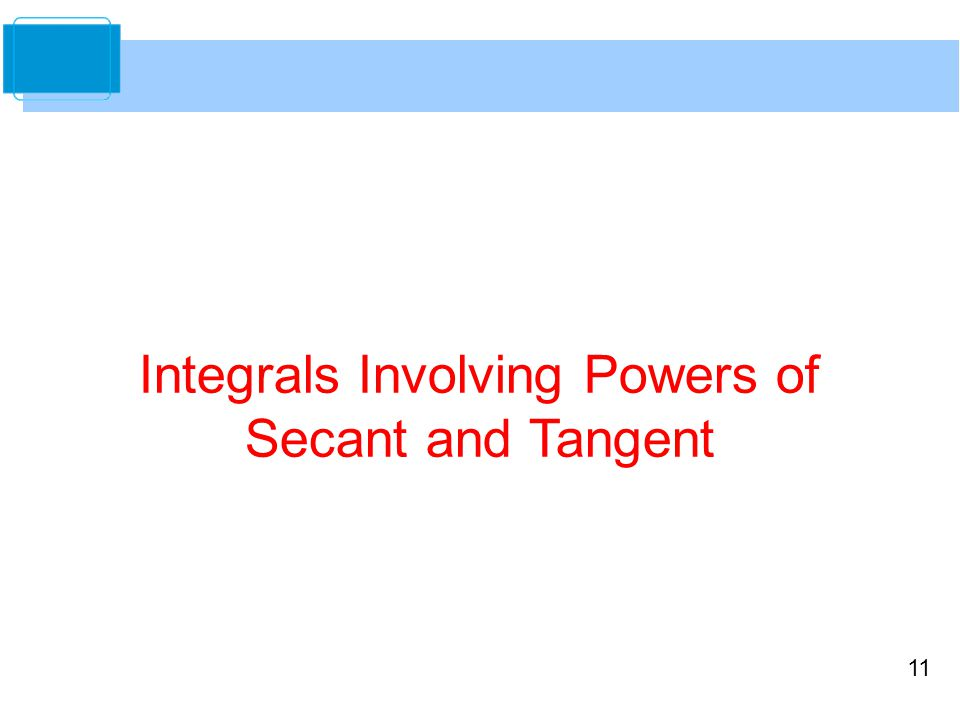 11 Integrals Involving Powers of Secant and Tangent