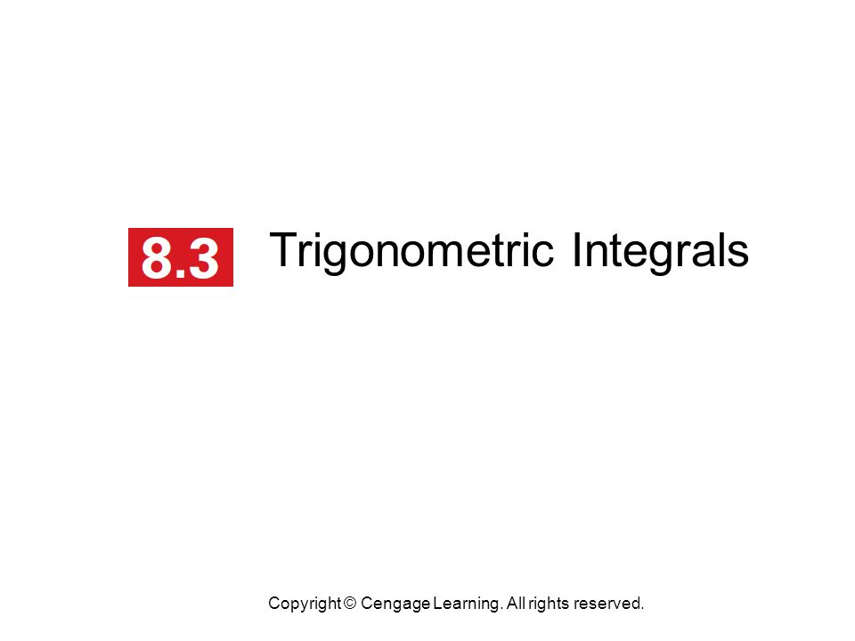 Trigonometric Integrals Copyright © Cengage Learning. All rights reserved.