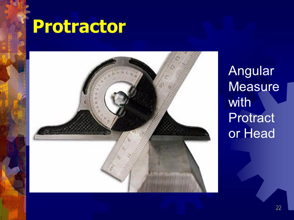 22 Protractor Angular Measure with Protract or Head