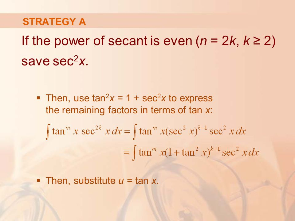 If the power of secant is even (n = 2k, k ≥ 2) save sec 2 x.